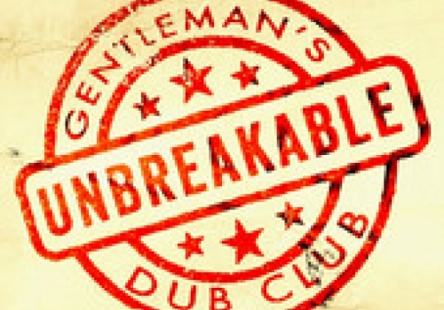 GENTLEMAN'S DUB CLUB FEAT SOLO BANTON - UNBREAKABLE
