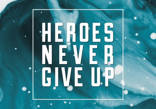 HEROES NEVER GIVE UP