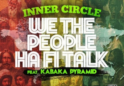 INNER CIRCLE FT. KABAKA PYRAMID - WE THE PEOPLE HA FI TALK