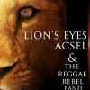 """LION'S EYES"" NUOVO ALBUM DI ACSEL & THE REGGAE REBEL BAND"
