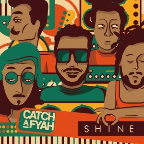 CATCH A FYAH - SHINE